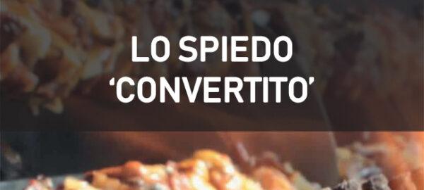 LO SPIEDO 'CONVERTITO'